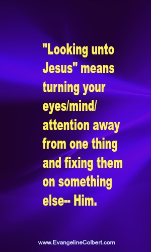 change your focus - looking unto Jesus